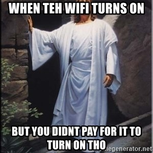 Hell Yeah Jesus - when teh wifi turns on but you didnt pay for it to turn on tho