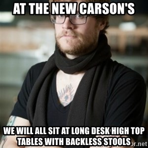 hipster Barista - At the new Carson's We will all sit at long desk high top tables with backless stools