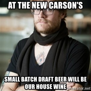 hipster Barista - At the new Carson's Small batch draft beer will be our house wine