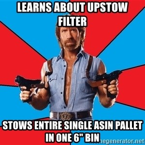 """Chuck Norris  - learns about upstow filter stows entire single asin pallet in one 6"""" bin"""