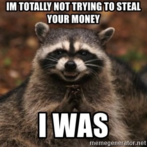 evil raccoon - im totally not trying to steal your money i was