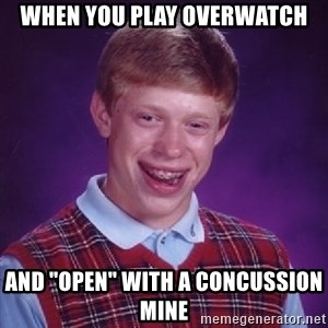 "Bad Luck Brian - When you play Overwatch and ""open"" with a concussion mine"