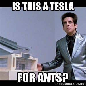 Zoolander for Ants - Is this a Tesla for ants?