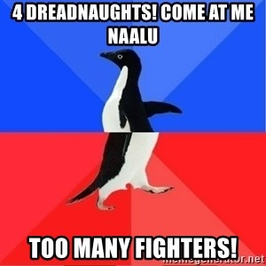 Socially Awkward to Awesome Penguin - 4 Dreadnaughts! Come at me Naalu Too many Fighters!