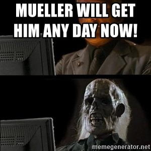 Waiting For - Mueller will get him any day now!