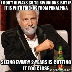 The Most Interesting Man In The World - I don't always go to Rwunions, but if it is with friends from Panalpina Seeing evwry 2 years is cutting it too close