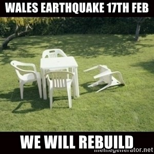 we will rebuild  - Wales earthquake 17th Feb We will rebuild