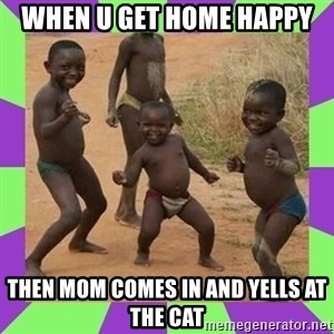 african kids dancing - when u get home happy then mom comes in and yells at the cat