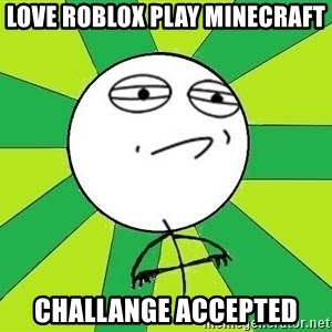 Challenge Accepted 2 - love roblox play minecraft challange accepted