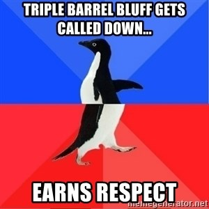 Socially Awkward to Awesome Penguin - Triple barrel bluff gets called down... Earns Respect