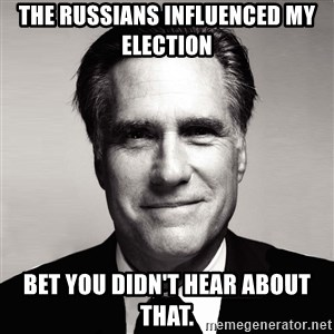 RomneyMakes.com - The Russians influenced my election Bet you didn't hear about that.