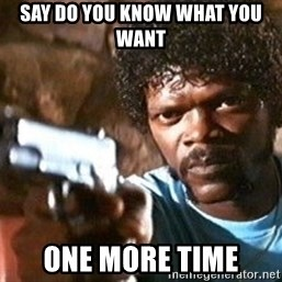 Pulp Fiction - say do you know what you want one more time