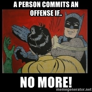 Batman Slappp - A person commits an offense if.. No more!