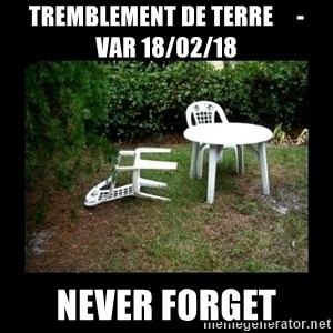 Lawn Chair Blown Over - TREMBLEMENT DE TERRE     -     VAR 18/02/18 NEVER FORGET
