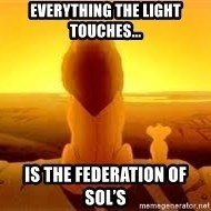 The Lion King - Everything the light touches... Is the Federation of Sol's