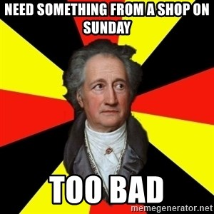 Germany pls - NEED SOMETHING FROM A SHOP ON SUNDAY TOO BAD