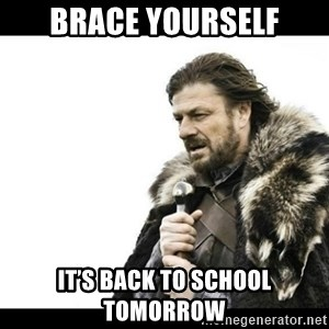 Winter is Coming - Brace yourself It's back to school tomorrow