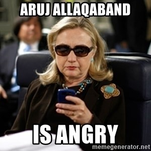 Hillary Clinton Texting - Aruj Allaqaband Is angry