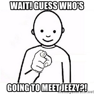 GUESS WHO YOU - Wait! Guess Who's  Going to MEET JEEZY?!