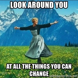 Look at all the things - look around you at all the things you can change