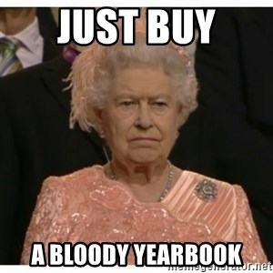 Unimpressed Queen - Just buy  a bloody yearbook