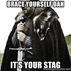 Sean Bean Game Of Thrones - Brace yourself Dan It's your stag