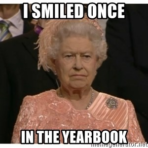 Unimpressed Queen - I smiled once in the yearbook