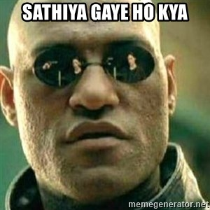 What If I Told You - Sathiya Gaye ho kya