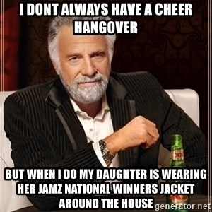 The Most Interesting Man In The World - I dont always have a cheer hangover But when i do my daughter is wearing her JAMZ National Winners jacket around the house