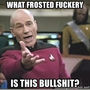 star trek wtf - What frosted fuckery  Is this bullshit?