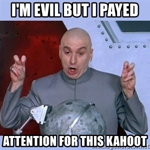 Dr Evil meme - I'm evil but I payed  attention for this kahoot
