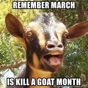 Illogical Goat - Remember March Is kill a goat month