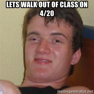 Stoner Stanley - Lets walk out of class on 4/20