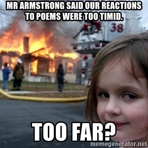 Disaster Girl - Mr Armstrong said our reactions to poems were too timid. Too Far?