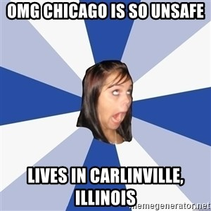 Annoying Facebook Girl - OMG Chicago is so unsafe lives in carlinville, illinois