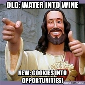 buddy jesus - Old: Water into Wine New: Cookies into opportunities!