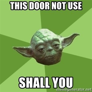 Advice Yoda Gives - this door not use Shall you