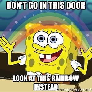 spongebob rainbow - don't go in this door look at this rainbow instead