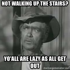 Jed Clampett WWJD - Not walking up the stairs? Yo'All are Lazy as all Get Out
