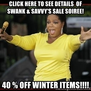 Overly-Excited Oprah!!!  - Click here to see details  of Swank & Savvy's Sale Soiree!  40 % off winter items!!!!