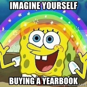 Imagination - Imagine yourself  buying a yearbook