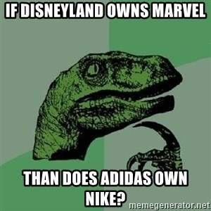 Philosoraptor - If disneyland owns marvel than does adidas own NIKE?