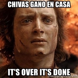 Frodo  - Chivas gano en casa It's over it's done