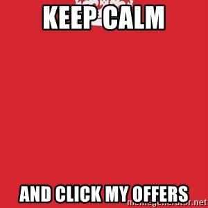 Keep Calm - Keep Calm and Click My Offers