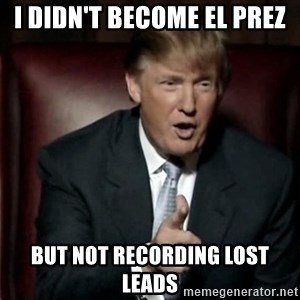 Donald Trump - I didn't become El Prez  but not recording lost leads