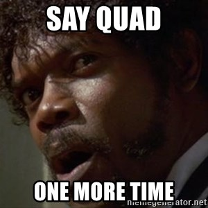 Angry Samuel L Jackson - SAY QUAD ONE MORE TIME