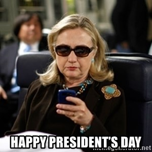 Hillary Clinton Texting - Happy President's Day