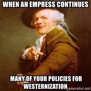 Joseph Ducreux - when an empress continues  many of your policies for westernization