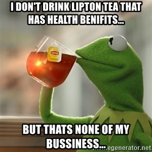 Kermit The Frog Drinking Tea - I don't drink lipton tea that has health benifits... but thats none of my bussiness...