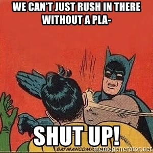 batman slap robin - We can't just rush in there without a pla- Shut up!